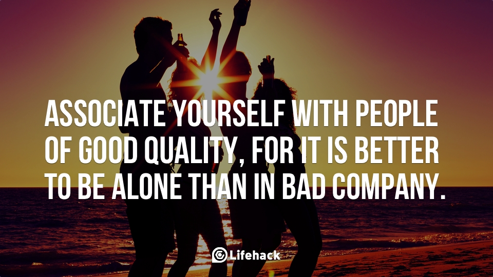 Associate-yourself-with-people-of-good-quality-for-it-is-better-to-be-alone-than-in-bad-company.