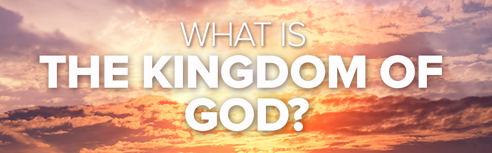 what-is-the-kingdom-of-God-copy-2