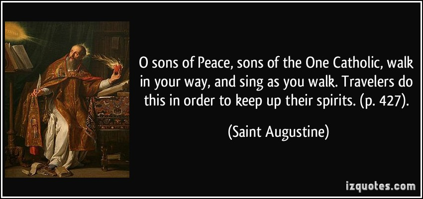 quote-o-sons-of-peace-sons-of-the-one-catholic-walk-in-your-way-and-sing-as-you-walk-travelers-do-saint-augustine-208054