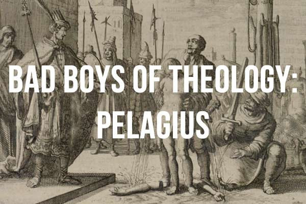 Bad-Boys-of-Theology-Pelagius